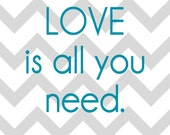 Love is all you need - 8x10 modern type print - chevron stripes - custom colors