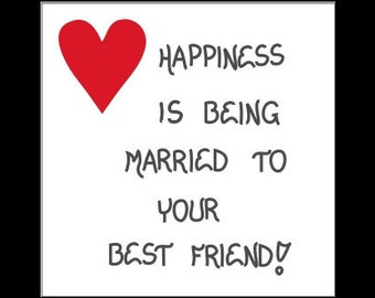 Quote about Love, Marriage -  Married to Best Friend, Spouse, Husband, Wife, heart design