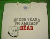 Ready to ship Cream colored embroidered Old Codger Sweatshirt with saying In Dog Years I'm Already DEAD Sz XLg.