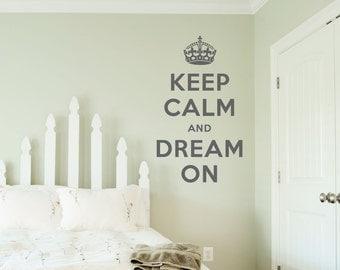 Keep Calm and Dream On Wall Decal - Keep Calm Quote, Keep Calm Decal, Keep Calm and Carry On Art, Crown Wall Decal,   Dream On Decal