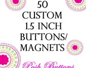 50 Custom 1 1/2 inch pinback or flatback buttons or magnets.