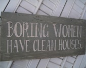 Boring Women Have Clean Houses Word Art Sign