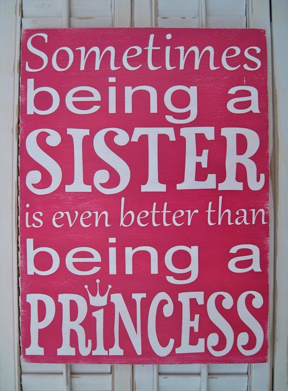 Sometimes Being a Sister is Even Better Than Being a Princess Word Art Sign