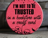 """I'm not to be TRUSTED in a BOOKSTORE with a credit card on Pink Background Quote - 1.5"""" Pinback Button"""