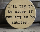 """I'll try to be nicer if you try to be smarter Quote tan Sarcastic Witty Quotes - 1.5"""" Pinback Button"""