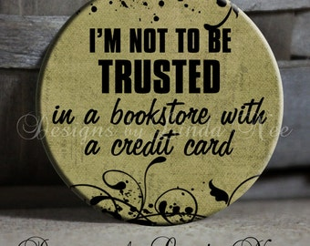 """I'm not to be TRUSTED in a BOOKSTORE with a credit card on Green Background Quote - 1.5"""" Pinback Button"""