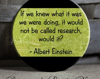 """1.5"""" Pinback Button, If we knew what it was we were doing, it would not be called research, would it? Albert Einstein Quote, Science Button"""