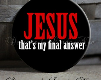 """JESUS That's my FINAL ANSWER in Red on Black Background - Christian - 1.5"""" Pinback Button ~ Religious ~ Jesus ~ God ~ Love ~ Bible ~ Christ"""