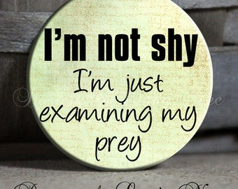 "Funny Keychain, I'm not shy I'm just examining my prey, Sarcastic Witty Quotes, 1.5"" Pinback Button, Geek Pinback, Geek Button, Funny PSA42"