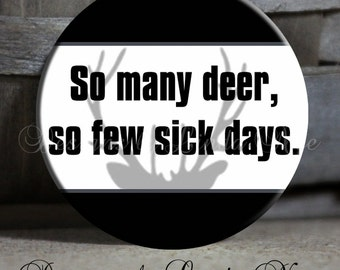 """So many deer, so few sick days with Antlers Black White Quote - 1.5"""" Pinback Button"""