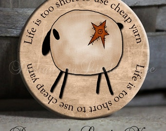 "Life is too short to use cheap yarn with Primitive Sheep Shabby Brown Quote Sassy Witty Quotes - 1.5"" Pinback Button"