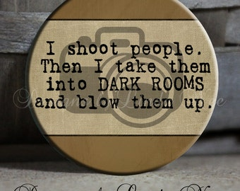 """I shoot people Then I take them into DARK ROOMS and blow them up with camera Brown and Tan - 1.5"""" Pinback Button"""