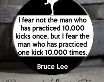 """Pinback Button 1.5"""" - I fear not the man who has practiced 10,000 kicks ~ Bruce Lee ~ Martial Arts Gift ~ Karate Button  Karate Gift PSP0001"""