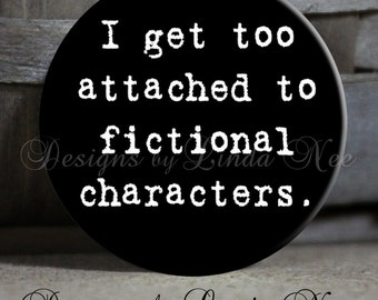 "I get too attached to fictional characters black - 1.5"" Pinback Button"