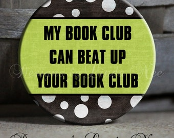 """My BOOK CLUB can beat up your book club on Black and White Polka Dot and Green Background Quote - 1.5"""" Pinback Button"""