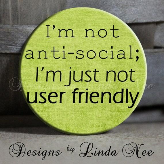 "I'm not anti-social I'm just not user friendly, 1.5"" Pinback Button, Button, Funny Pinback, Geekery, Geek Button, Geek Pin, Nerd Button"