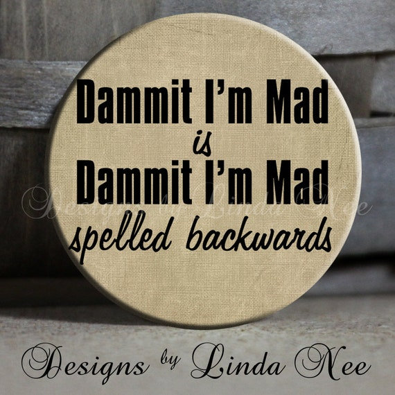 Geek Pinback Button, Dammit I'm Mad Is Dammit I'm Mad Spelled Backwards Quote, Funny Pinback Button, Funny Button, Funny Pin, Funny Keychain