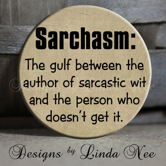"""Sarchasm: The gulf between the author of sarcastic wit and the person who doesn't get it - 1.5"""" Pinback Button"""