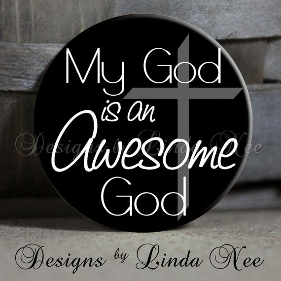 """My GOD is an AWESOME GOD ~ Christian - 1.5"""" Pinback Button, Religious, Jesus, God, Love, Bible, Pinback Button, Pin, Magnet Keychain PCH0004"""