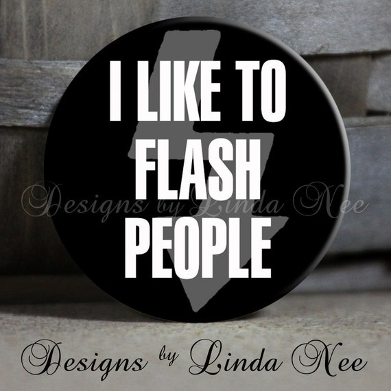 """I Like to FLASH PEOPLE on Black Background Quote - 1.5"""" Pinback Button Canon, Nikon, Pentax, Sony, Lexia, photographer, aperture, camera"""