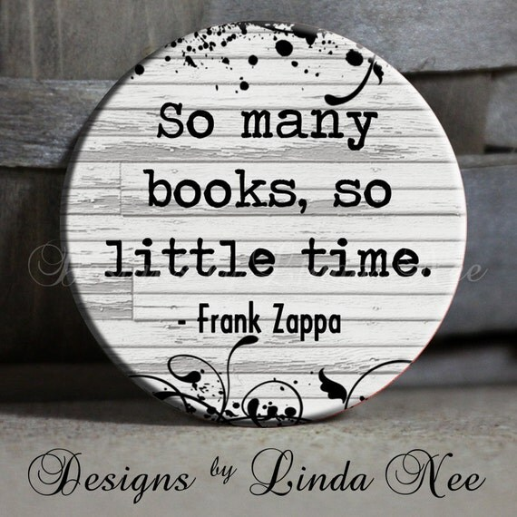 "So many books, so little time - Frank Zappa on Shabby Wood Quote - 1.5"" Pinback Button"