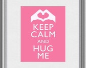 Keep Calm and Hug Me Hand Heart Gesture Valentines Love Art Print 8x10 Poster or A4 Sign P76