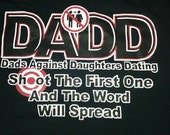 Dadd Dads against daughters dating Adult Black T-shirt New Sizes S-2X FREE SHIPPING