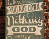 """When You Are Down to Nothing Wooden Sign - 14"""" x 18"""""""
