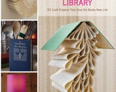 The Repurposed Library - 33 craft projects that give old books new life by Lisa Occipinti