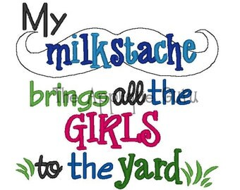 My Milkstache Brings all the girls to the yard -- Machine Embroidery Design