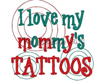 I Love My Mommy's Tattoos -- Machine Embroidery Design