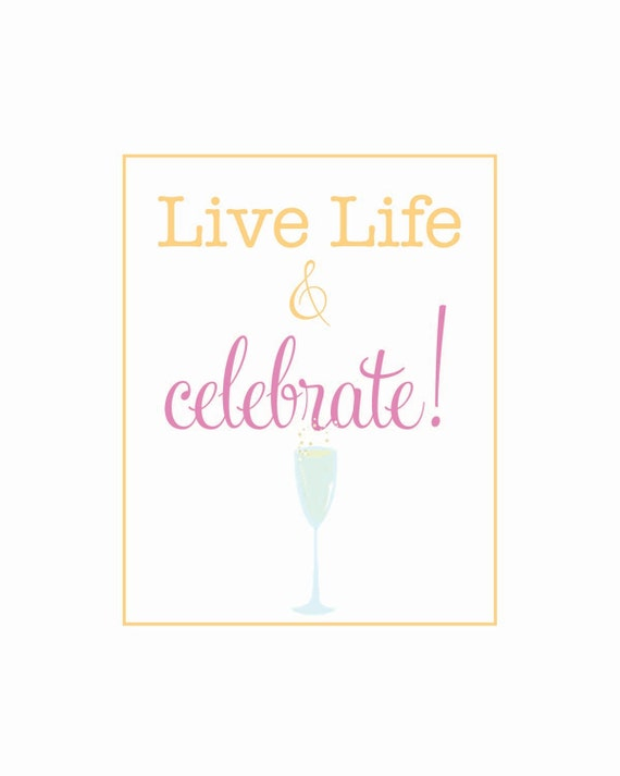 live life and CELEBRATE (champagne flute)- 8 x 10 poster print