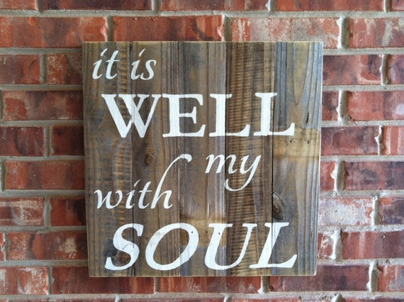 It Is Well With My Soul on rustic sanded old fence wood