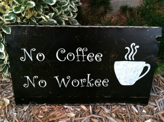 No Coffee No Workee sign on recycled metal