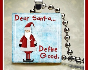 Christmas Glass Tile Pendant 'Dear Santa, Define Good' One Inch 24 inch Silver Plated Ball Chain Included