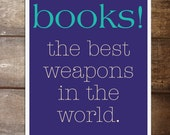 Books - the best weapons in the world.  Doctor Who Inspired quote on 8 x 10 card stock