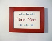 Your Mom cross stitch -- 4x6 framed with flower motif, portrait or landscape views available