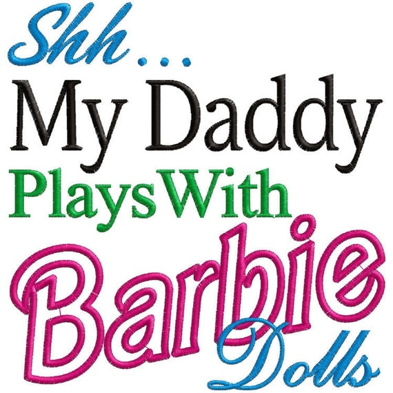 Shh My Daddy Plays With B Dolls - Embroidery FILE