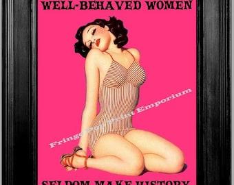 Well Behaved Women Seldom Make History Pin Up Art Print 8 x 10 - With Feminist Slogan
