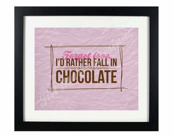 Digital Printable - Instant Download: Forget Love...I'd Rather Fall in Chocolate Printable