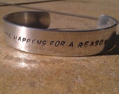 Everything Happens For A Reason - Custom Bracelet Metal Stamped (hc3.75PE)