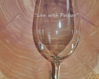 Sand Carved (Etched) Quote Wine Glass- Live with Passion- Inspirational- Great Gift