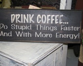 Drink Coffee....Primtive/Country/Rustic Handcrafted Wooden Sign