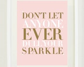 "Print Inspirational:8 ""X 10"" Don't let anyone ever dull your sparkle, typography, office decor, bedroom decor, girls bedroom decor"
