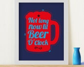 "Original Art Print ""Not long now til beer o'clock"""