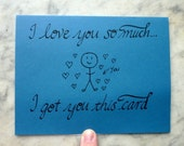 I love you so much, I got you this card - card