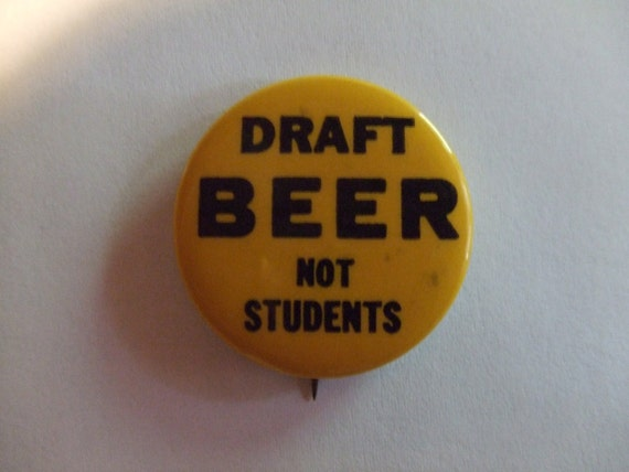 Draft Beer Not Students 1960s political pinback button