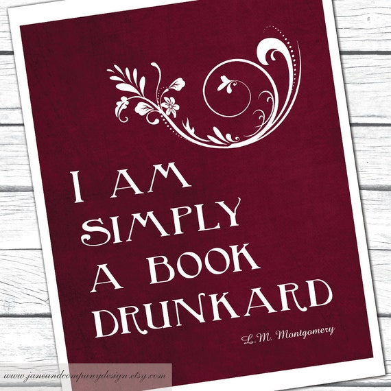 Reading Print, Simply a Book Drunkard, Lucy Maud Montgomery, Reading, Library Decoration, Book Art, Book Club, Literature Poster, 8x10