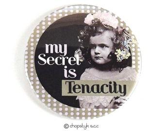 3 inch Pocket Mirror:  My Secret Is Tenacity