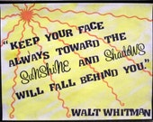"""Quote Frame - """"Keep your face toward the sunshine and shadows will fall behind you"""""""